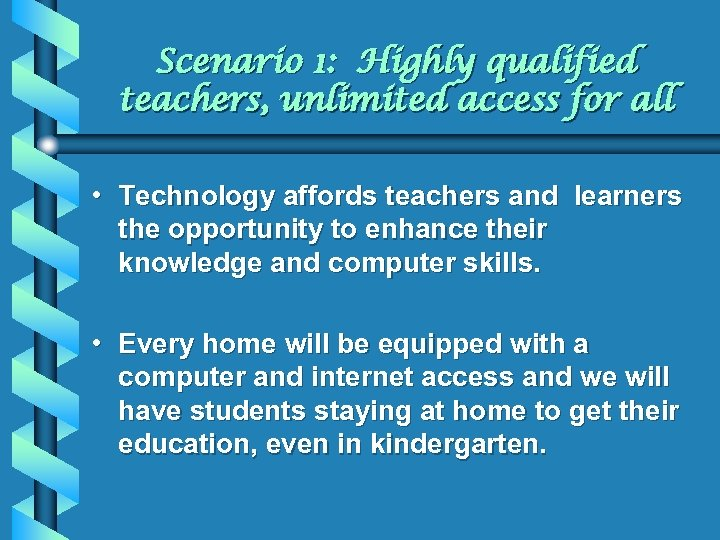 Scenario 1: Highly qualified teachers, unlimited access for all • Technology affords teachers and