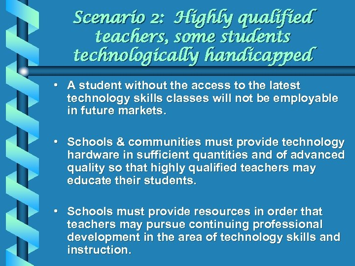 Scenario 2: Highly qualified teachers, some students technologically handicapped • A student without the