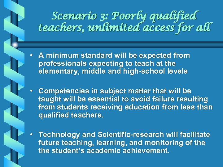 Scenario 3: Poorly qualified teachers, unlimited access for all • A minimum standard will