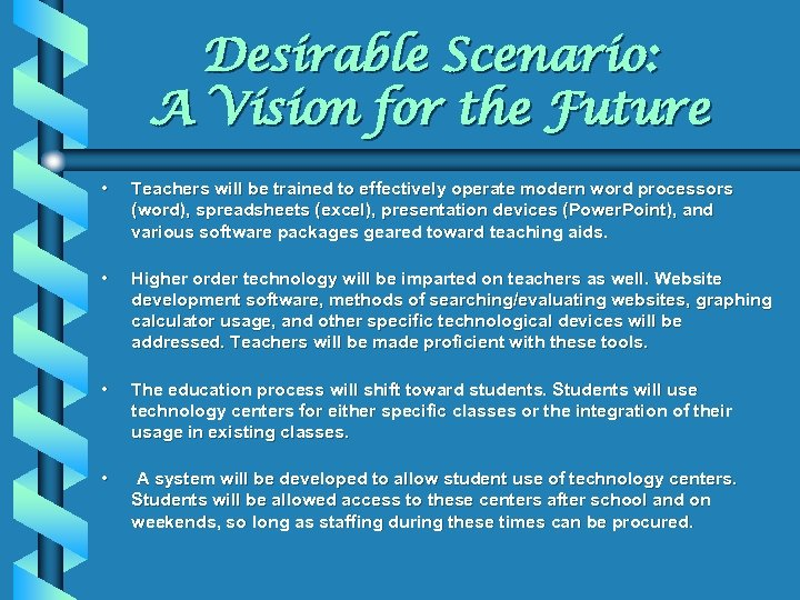 Desirable Scenario: A Vision for the Future • Teachers will be trained to effectively