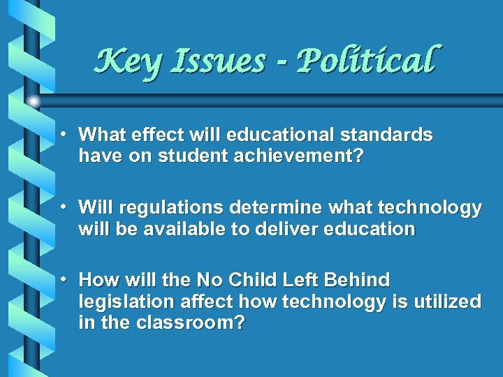 Key Issues - Political • What effect will educational standards have on student achievement?