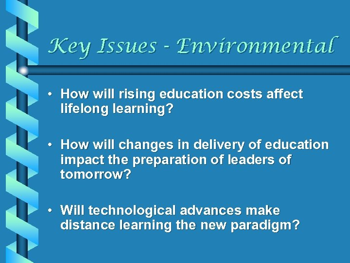 Key Issues - Environmental • How will rising education costs affect lifelong learning? •