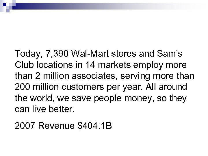 Today, 7, 390 Wal-Mart stores and Sam's Club locations in 14 markets employ more