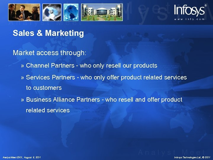 Sales & Marketing Market access through: » Channel Partners - who only resell our