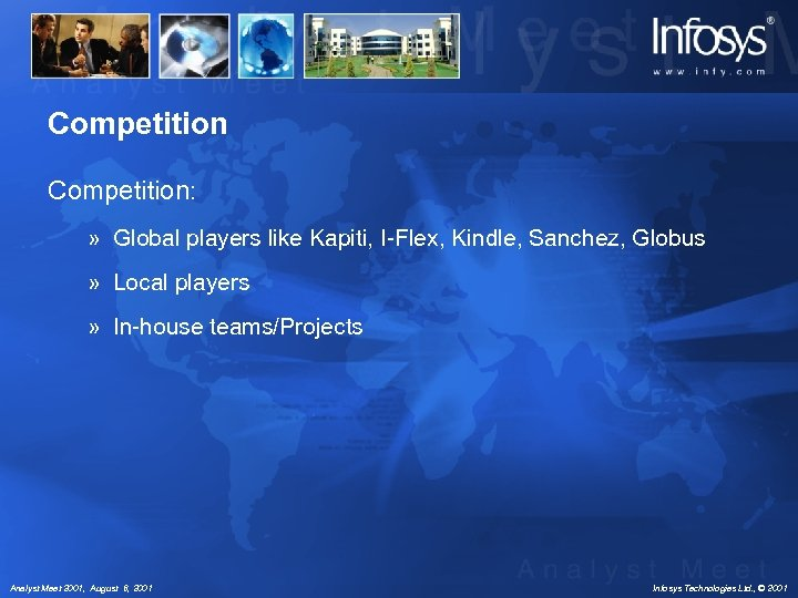 Competition: » Global players like Kapiti, I-Flex, Kindle, Sanchez, Globus » Local players »