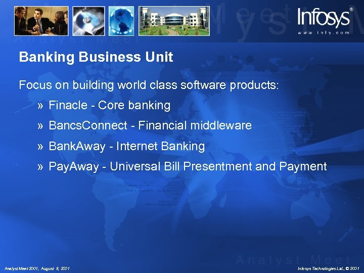 Banking Business Unit Focus on building world class software products: » Finacle - Core