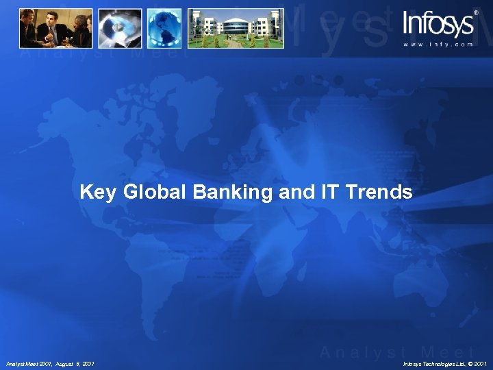Key Global Banking and IT Trends Analyst Meet 2001, August 6, 2001 Infosys Technologies