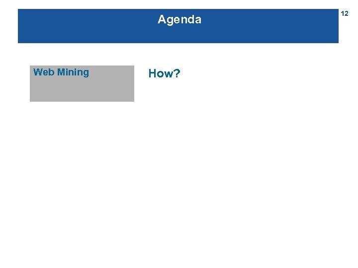 Agenda Web Mining How? 12