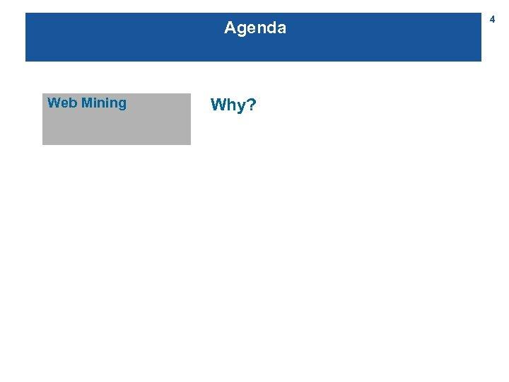 Agenda Web Mining Why? 4