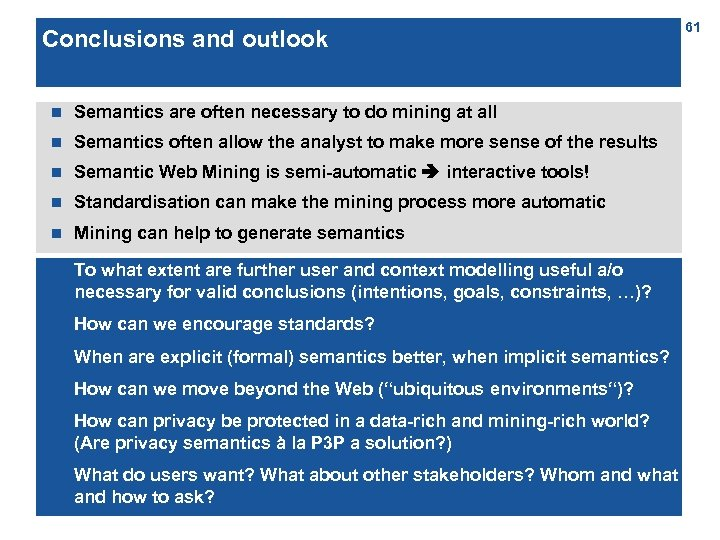 Conclusions and outlook n Semantics are often necessary to do mining at all n