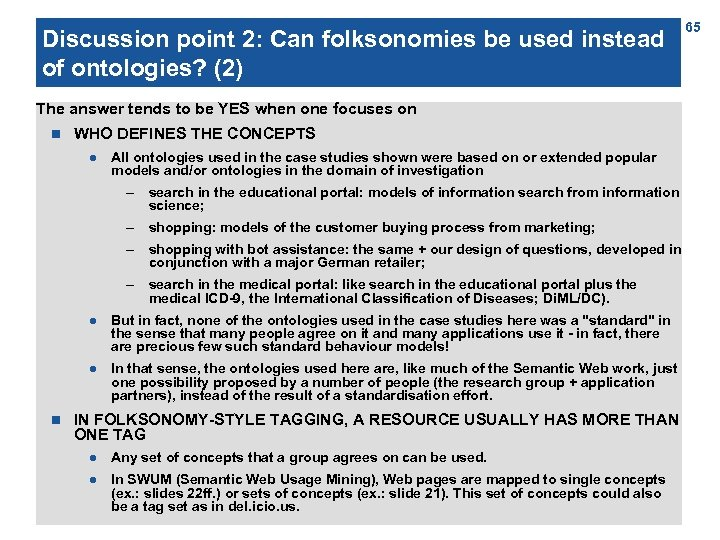 Discussion point 2: Can folksonomies be used instead of ontologies? (2) The answer tends