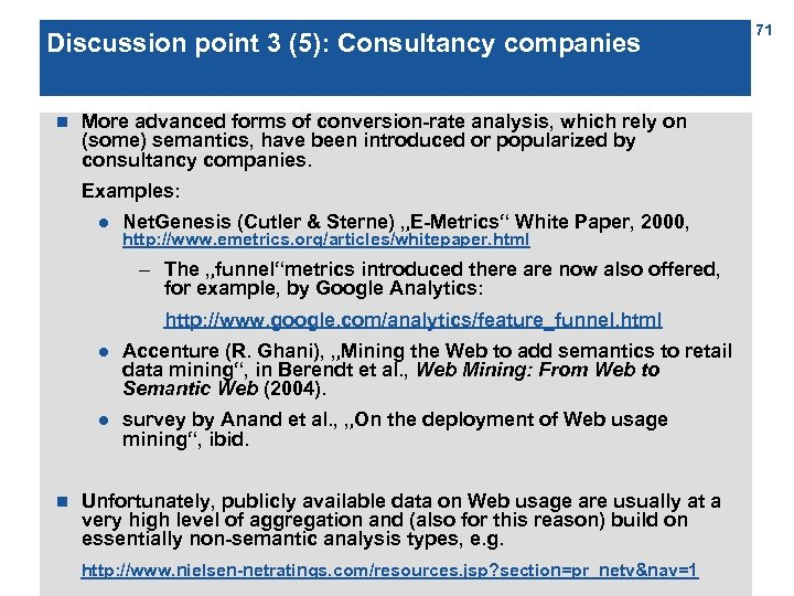 Discussion point 3 (5): Consultancy companies n More advanced forms of conversion-rate analysis, which