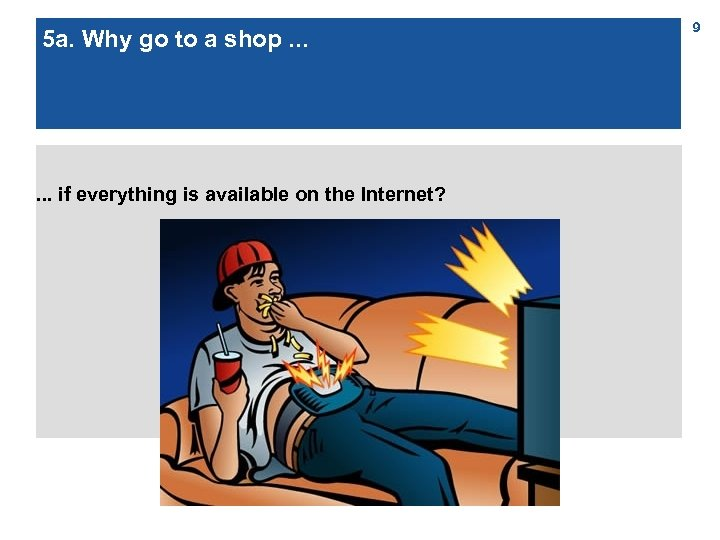5 a. Why go to a shop. . . if everything is available on