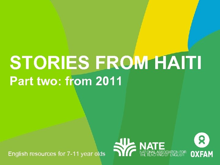 STORIES FROM HAITI Part two: from 2011 English resources for 7 -11 year olds