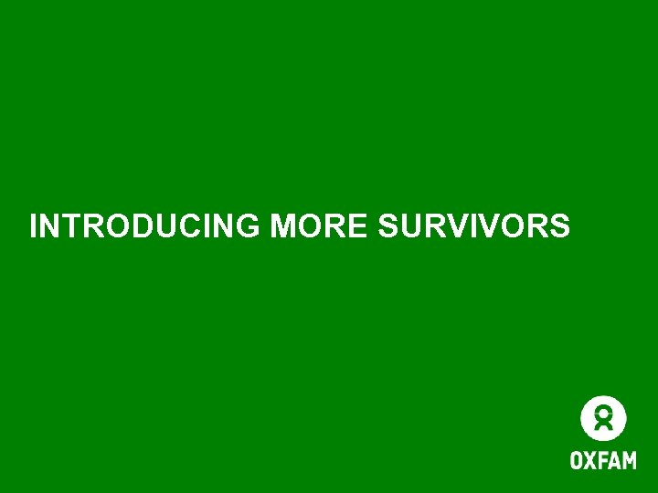 INTRODUCING MORE SURVIVORS