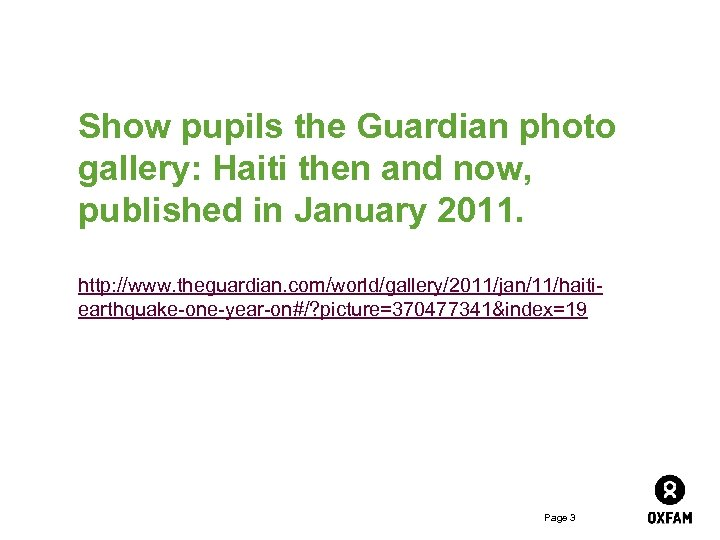 Show pupils the Guardian photo gallery: Haiti then and now, published in January 2011.