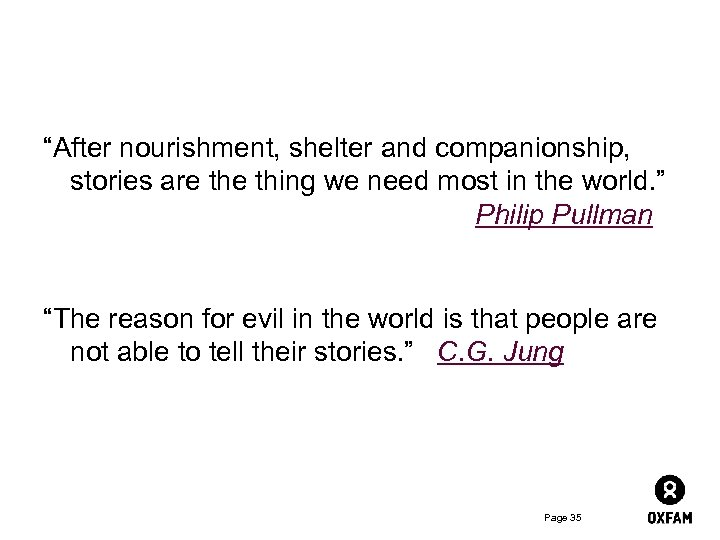 """""""After nourishment, shelter and companionship, stories are thing we need most in the world."""