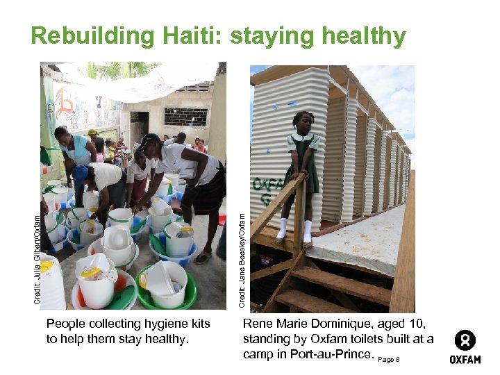 Credit: Julia Gilbert/Oxfam Credit: Jane Beesley/Oxfam Rebuilding Haiti: staying healthy People collecting hygiene kits