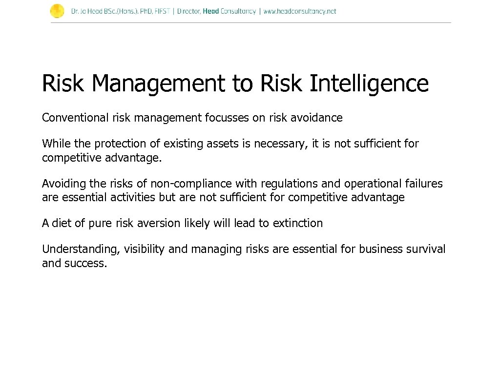 Risk Management to Risk Intelligence Conventional risk management focusses on risk avoidance While the
