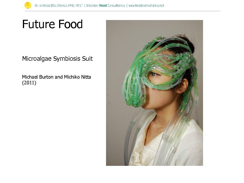 Future Food Microalgae Symbiosis Suit Michael Burton and Michiko Nitta (2011)