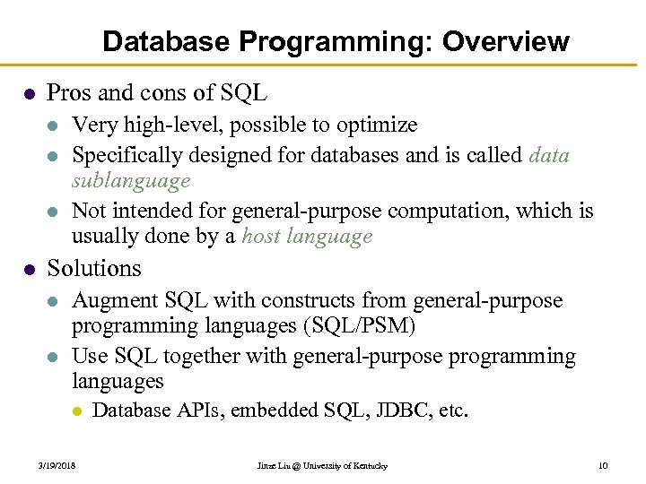 Database Programming: Overview l Pros and cons of SQL l l Very high-level, possible