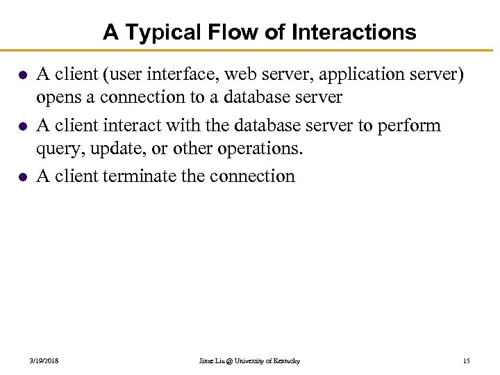 A Typical Flow of Interactions l l l A client (user interface, web server,