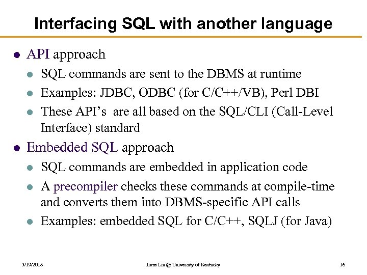 Interfacing SQL with another language l API approach l l SQL commands are sent