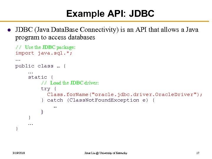 Example API: JDBC l JDBC (Java Data. Base Connectivity) is an API that allows
