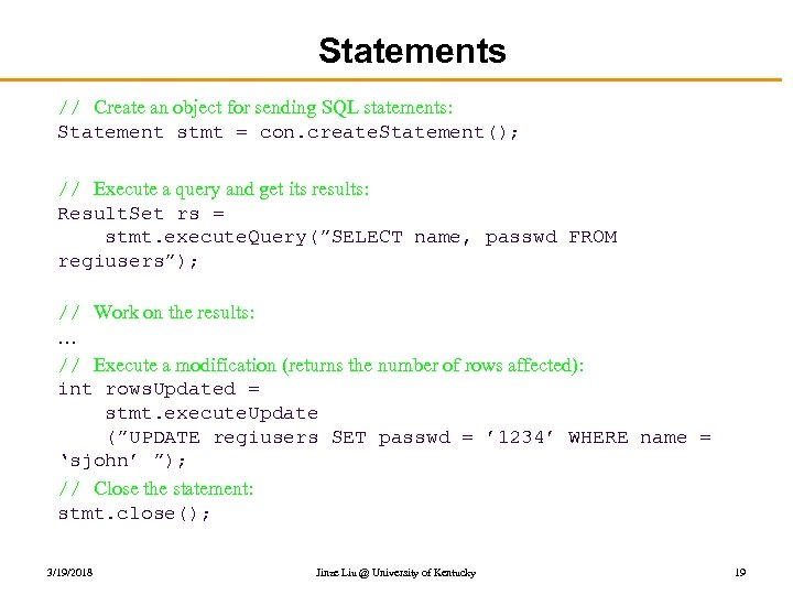 Statements // Create an object for sending SQL statements: Statement stmt = con. create.
