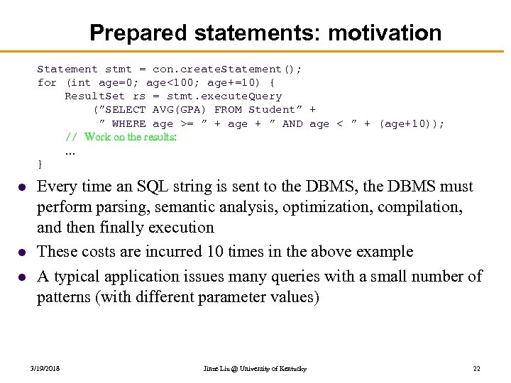 Prepared statements: motivation Statement stmt = con. create. Statement(); for (int age=0; age<100; age+=10)