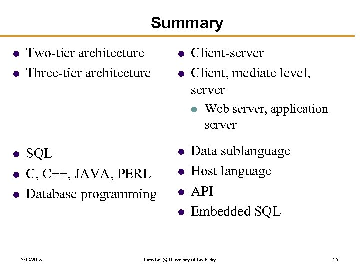 Summary l l Two-tier architecture Three-tier architecture l l Client-server Client, mediate level, server