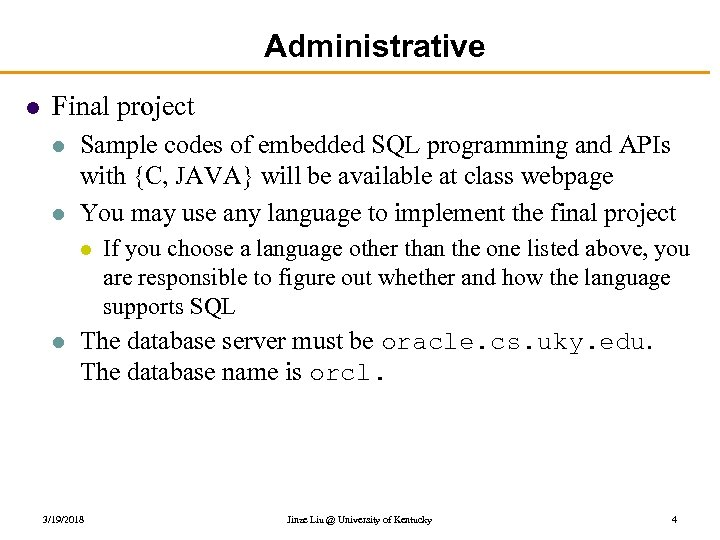 Administrative l Final project l l Sample codes of embedded SQL programming and APIs
