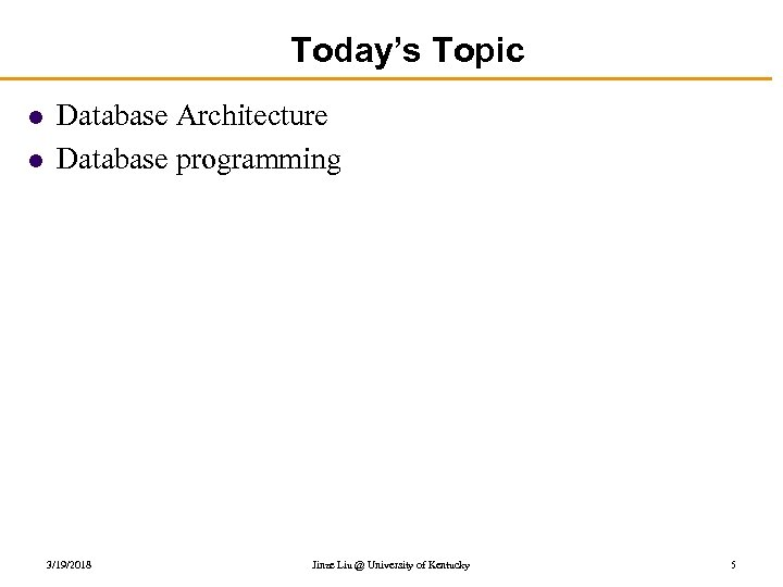 Today's Topic l l Database Architecture Database programming 3/19/2018 Jinze Liu @ University of