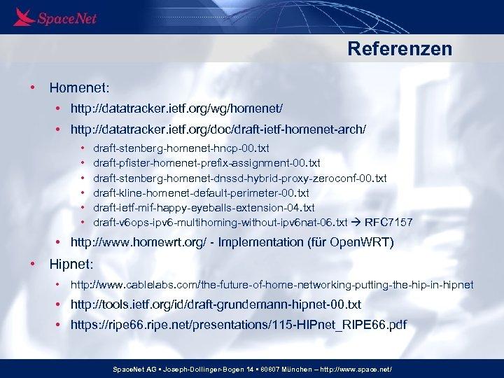Referenzen • Homenet: • http: //datatracker. ietf. org/wg/homenet/ • http: //datatracker. ietf. org/doc/draft-ietf-homenet-arch/ •