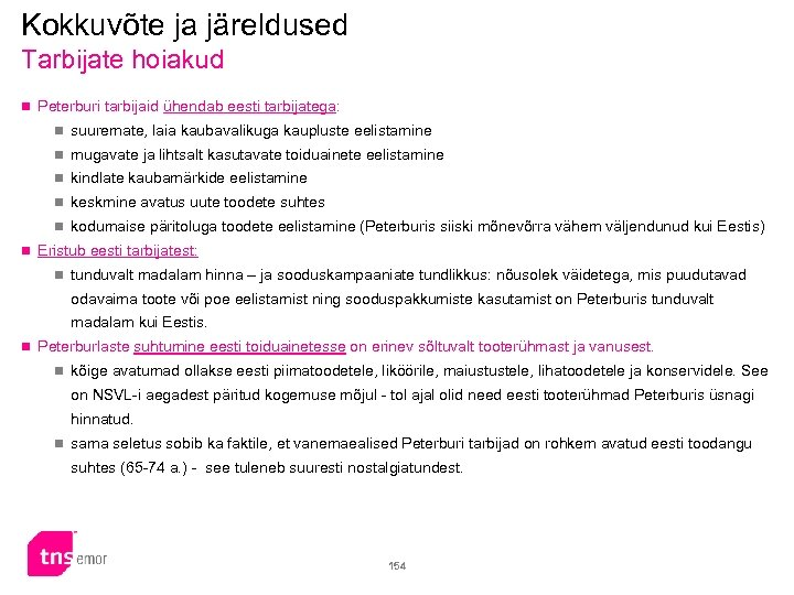 Kokkuvõte ja järeldused Tarbijate hoiakud n Peterburi tarbijaid ühendab eesti tarbijatega: n suuremate, laia