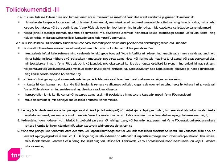 Tollidokumendid -III 5. 4. Kui kasutatakse tolliväärtuse arvutamisel väärtuste summeerimise meetodit peab deklarant esitatama
