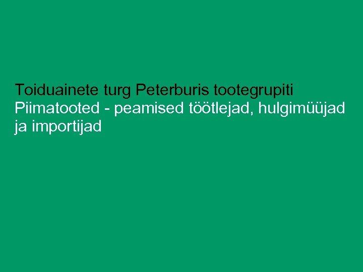 Toiduainete turg Peterburis tootegrupiti Piimatooted - peamised töötlejad, hulgimüüjad ja importijad