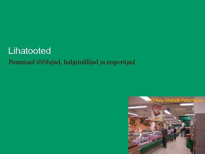 Lihatooted Peamised töötlejad, hulgimüüjad ja importijad O'Key lihalett Peterburis