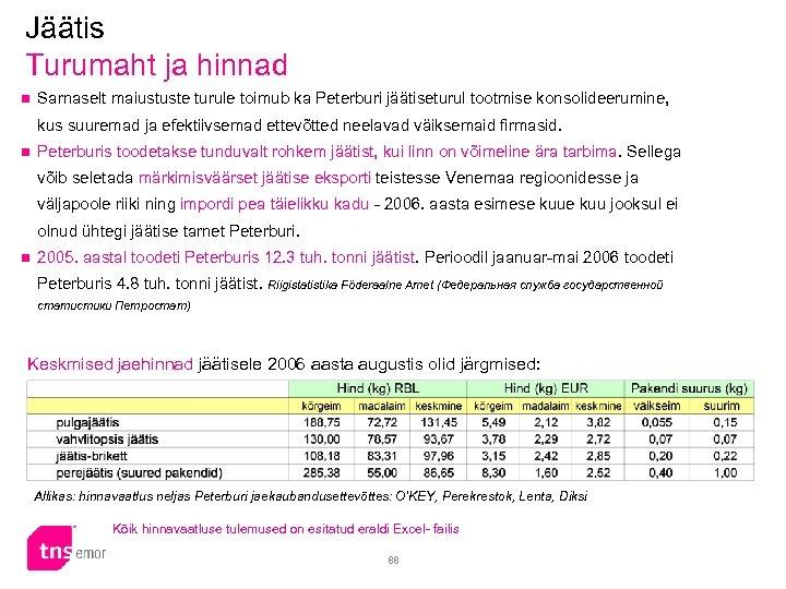 Jäätis Turumaht ja hinnad n Sarnaselt maiustuste turule toimub ka Peterburi jäätiseturul tootmise konsolideerumine,