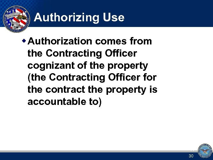 Authorizing Use w Authorization comes from the Contracting Officer cognizant of the property (the
