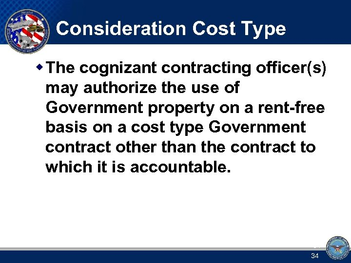 Consideration Cost Type w The cognizant contracting officer(s) may authorize the use of Government
