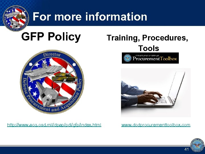 For more information GFP Policy Training, Procedures, Tools http: //www. acq. osd. mil/dpap/pdi/gfp/index. html