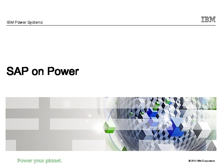 IBM Power Systems SAP on Power © 2010 IBM Corporation