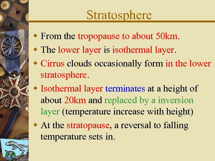 Stratosphere w From the tropopause to about 50 km. w The lower layer is