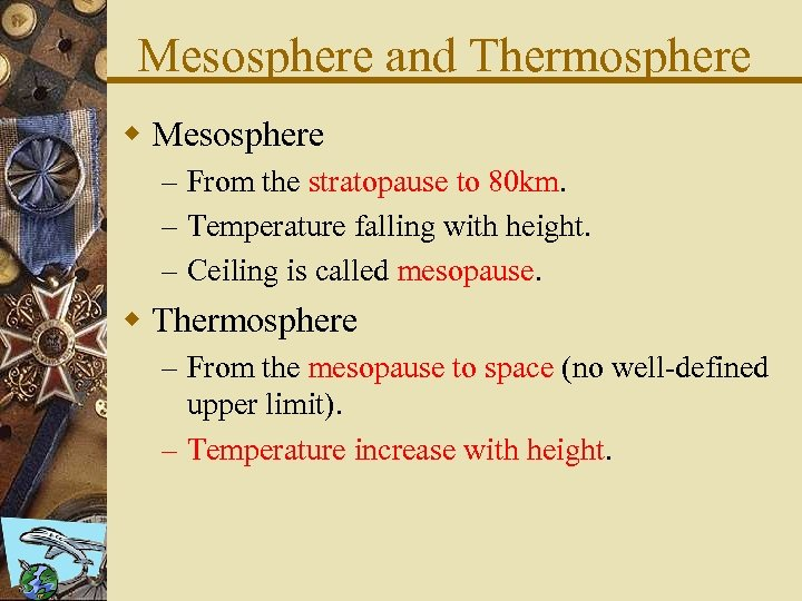 Mesosphere and Thermosphere w Mesosphere – From the stratopause to 80 km. – Temperature