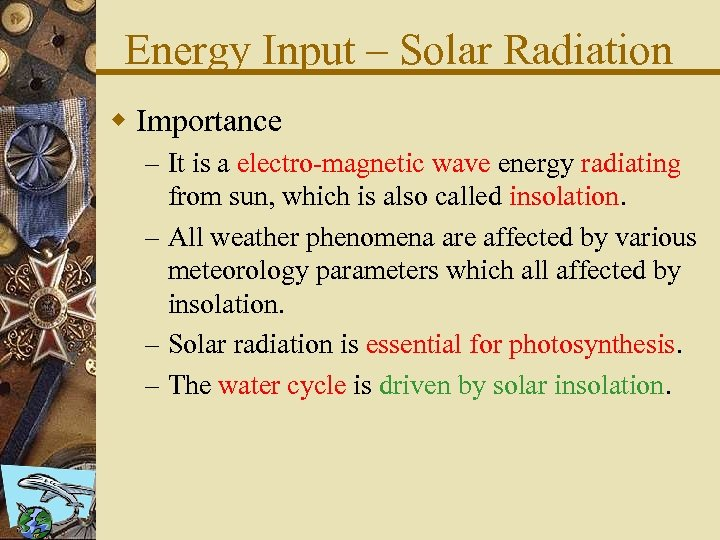 Energy Input – Solar Radiation w Importance – It is a electro-magnetic wave energy