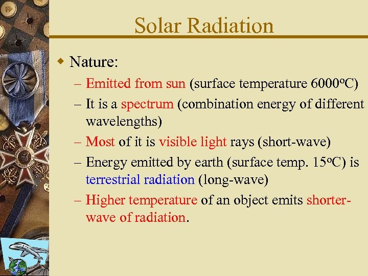 Solar Radiation w Nature: – Emitted from sun (surface temperature 6000 o. C) –