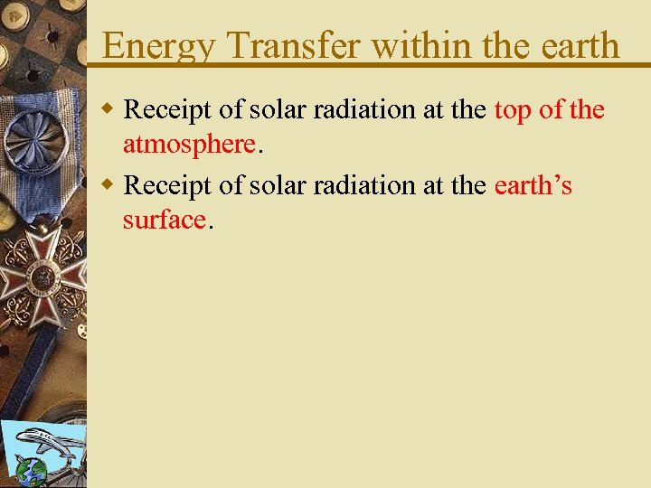 Energy Transfer within the earth w Receipt of solar radiation at the top of