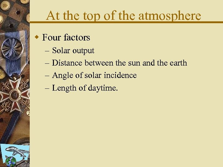 At the top of the atmosphere w Four factors – – Solar output Distance