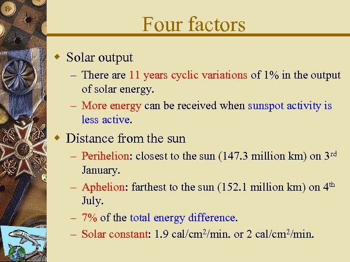 Four factors w Solar output – There are 11 years cyclic variations of 1%